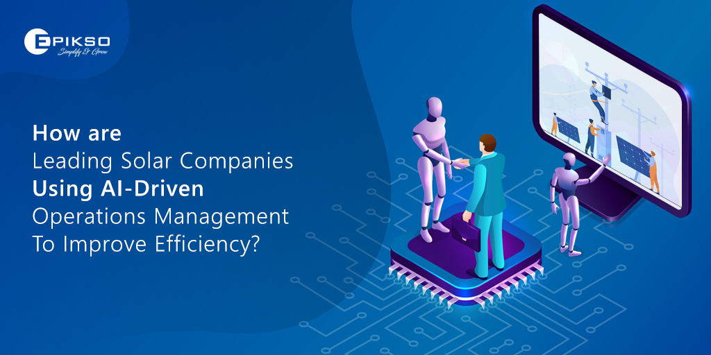 How are leading solar companies using AI-driven operations management to improve efficiency?