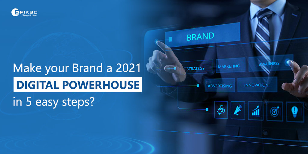 Make your Brand a 2021 Digital Powerhouse in 5 easy steps?